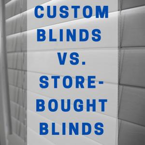 Custom Blindsvs.Store-Bought Blinds