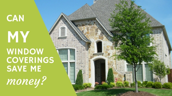 can window coverings actually save me money?