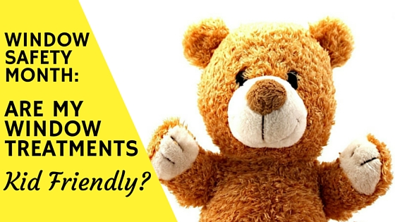 are my window treatments kid friendly? Window covering safety month